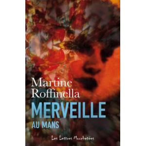 MERVEILLE AU MANS / Martine Roffinella / Edition Lettres Mouchetées-9791095999379
