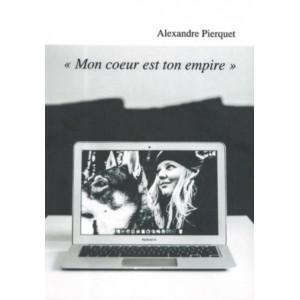 MON COEUR EST TON EMPIRE / Alexandre Pierquet / Edition Le Voyageur Editions-9782362140228