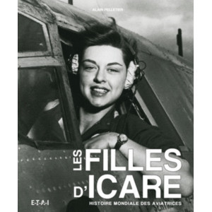 Les filles d'Icare Histoire mondiale des aviatrices / Alain Pelletier / Editions ETAI-9782726895580