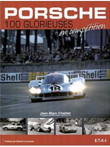 Porsche : 100 glorieuses en compétition / Jean-Marc Chaillet / Edition ETAI-9782726887820