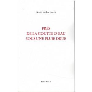 Prés de la goutte d'eau sous une pluie drue  de Nunez Tolin Serge   Editions Rougerie 9782856684078