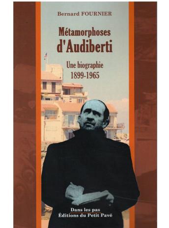 Métamorphoses d'Audiberti une biographie 1899-1965 de Bernard Fournier Editions Du Petit Pavé 9782847126242