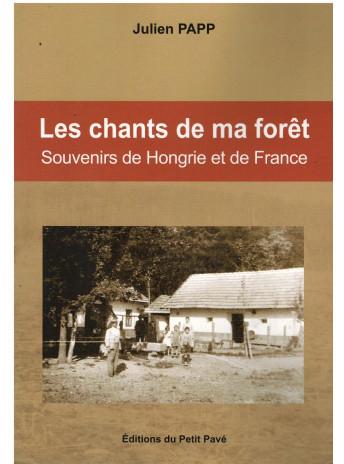 Les chants de ma forêt - Souvenir de Hongrie et de France   de Paap Julien  Editions Du Petit Pavé 9782847126426