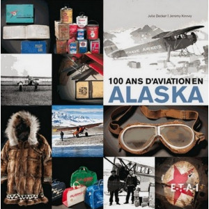 100 ans d 'aviation en Alaska / Julie DECKER , Jeremy KINNEY / ETAI-9782726897119