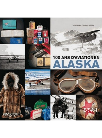 100 ans d 'aviation en Alaska / Julie DECKER , Jeremy KINNEY / ETAI-9782726897119