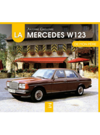 La mercedes W123 de mon père / Antoine GRéGOIRE / Edition ETAI-9791028304065
