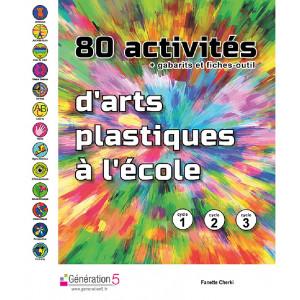 80 activités d'arts plastiques à l'école / Fanette CHERKI / Génération 5 / 9782362463372