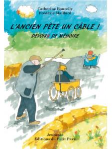 L'ancien pète un câble / Catherine Bourelly et Frédéric-Maillard / Edition du Petit Pavé