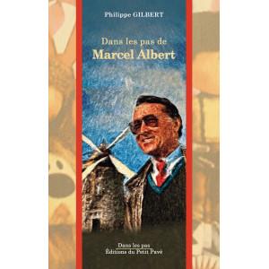 Dans les pas de Marcel Albert / Philippe Gilbert / Edition du Petit Pavé