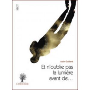 Et n'oublie pas la lumière avant de / Alain Guillard / Edition L'Amourier