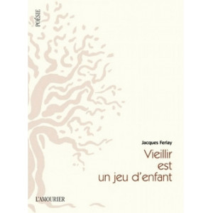 Vieillir est un jeu d'enfant / Jacques Ferlay / Edition L' AMOURIER