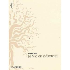 La Vie en désordre / Bernard Noël / Edition L' AMOURIER