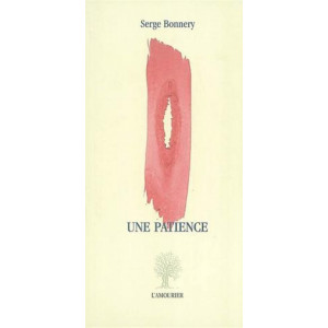 Une Patience / Serge Bonnery / Edition L' AMOURIER