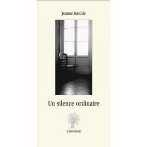 Un silence ordinaire / Jeanne Bastide / Edition L' AMOURIER