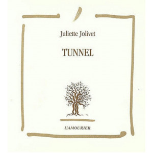 Tunnel / Juliette Jolivet / Edition L' AMOURIER