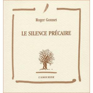 Le Silence précaire / Roger Gonnet / Edition L' AMOURIER