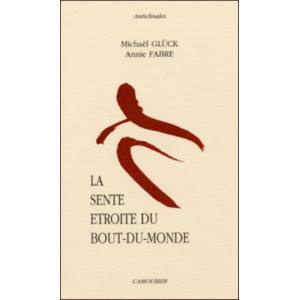 La Sente étroite du bout du monde / Michaël Glück / Edition L' AMOURIER