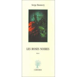 Les Roses noires / Serge BONNERY / Edition L' AMOURIER