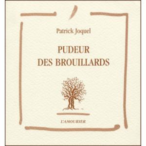 Pudeur des brouillards / Patrick Joquel / Edition L' AMOURIER
