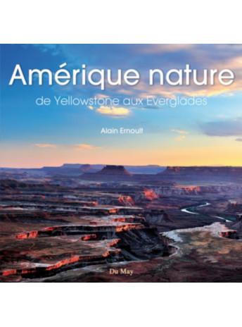 Amérique nature De Yellowstone aux Everglades / Alain Ernoult / Edition Du May