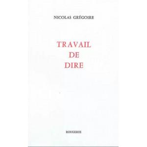 Travail de dire / Nicolas Grégoire / Edition ROUGERIE