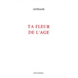 Ta fleur de l'âge / Guénane / Edition ROUGERIE