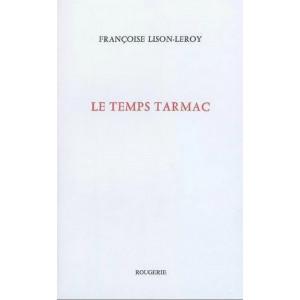 Le temps tarmac / Françoise Lison-Leroy / Edition ROUGERIE