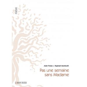 Pas une semaine sans Madame / Alain Freixe, Raphaël Monticelli / Edition L'Amourier