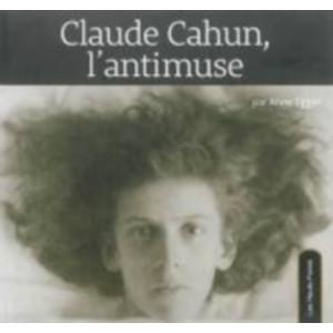 Claude Cahun , L'Antimuse / Anne Egger / Éditions Les Hauts-Fonds