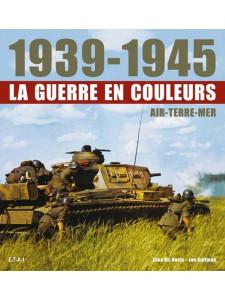 1939-1945 La guerre en couleurs / Gina McNeely, Jon Guttman / Edition ETAI