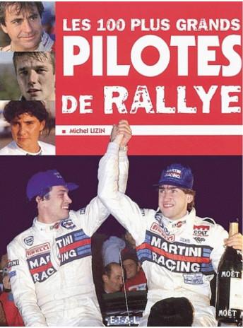 Les 100 plus grands pilotes de rallye / Michel Lizin / Edition ETAI