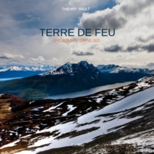 Terre de Feu Emotions du Grand Sud / Thierry Rault / Edition Du May