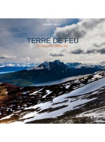 Terre de Feu Emotions du Grand Sud / Thierry Rault / Edition Du May