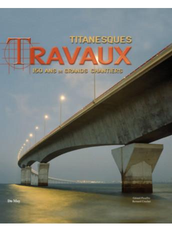 Titanesques Travaux  / Bernard Crochet, Gérard Piouffre / Edition du May