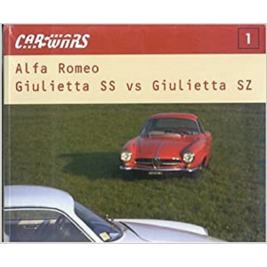 CAR WARS - ALFA ROMEO - GIULIETTA SS VS GIULIETTA SZ / Ippolito Alfieri / AUTOMOBILIA / 9788879601474