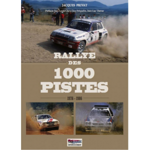 Rallye des 1000 pistes, 1976-1986 / Jacques Privat / Editions du Baquet