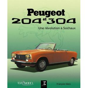 PEUGEOT 204 ET 304, UNE REVOLUTION A SOCHAUX / François Metz / Edition Etai-9791028304584