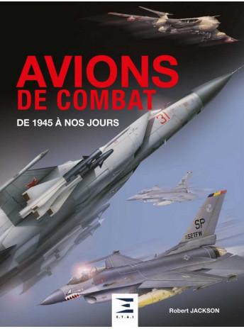 AVIONS DE COMBAT DE 1945 À NOS JOURS / Robert JACKSON / Edition ETAI-9791028304157