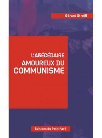 L'ABECEDAIRE AMOUREUX DU COMMUNISME / Streiff Gérard / Edition du Petit Pavé / 9782847126495