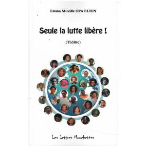 SEULE LA LUTTE LIBERE ! / Emma Mireille OPA ELION / Edition Les Lettres Mouchetées / 9791095999454