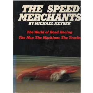 THE SPEED MERCHANTS The World of Road Racing The Men. The Machines. The Tracks - 9780138338558