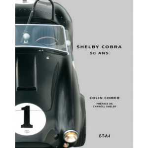 Shelby Cobra  - 50 ans Colin Comer Edition ETAI ISBN 978-2-7268-9657-0 EAN 9782726896570-256 pages
