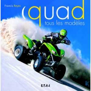 Quad - Tous les modèles Francis Reyes Edition ETAI ISBN 2-7268-9369-4 EAN 9782726893692, 160 pages