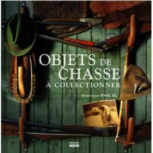 9782909313580 -Objets de chasse / Dominique Pascal / Edition MDM