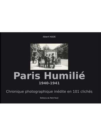Paris Humilié 1940-1941-9782847126587