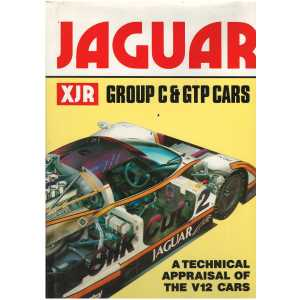 JAGUAR XJR GROUP C and GTP CARS - A TECHNICAL APPRAISAL OF THE V12 CARS / 9780854297528