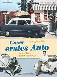 Vaters ganzer Stolz! Unser erstes Auto in den 50er und 60er Jahren / 9783831316137