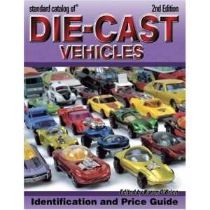 Standard Catalog Of Die-cast Vehicles: Identification And Price Guide