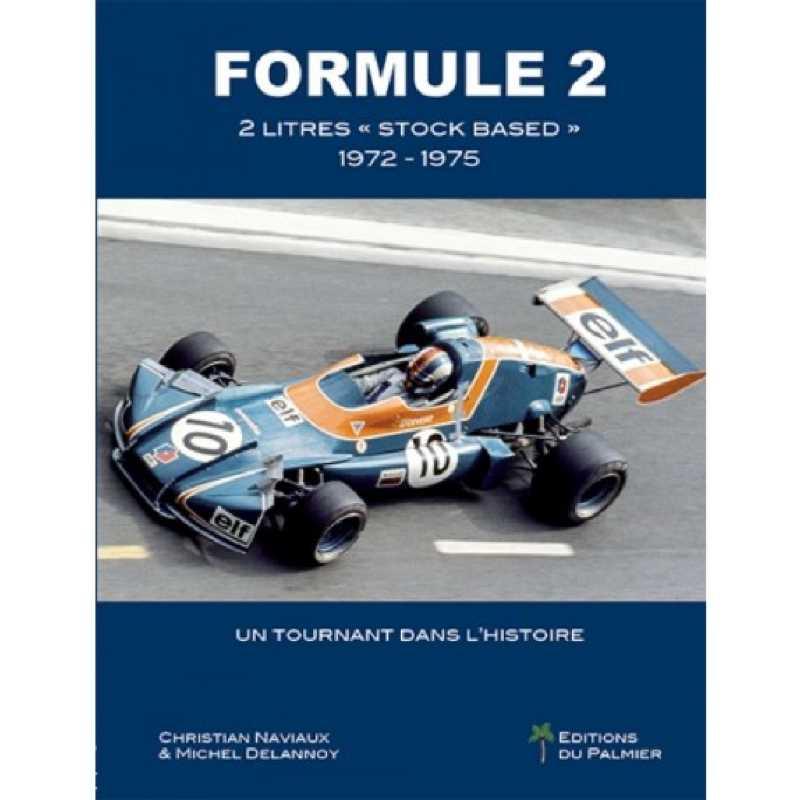 "FORMULE 2 - 2 LITRES ""STOCK BASED"" 1972-1975 / Du Palmier 9782360591336"