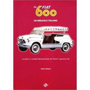 La Fiat 600 - Un miracolo italiano 9788887577259